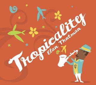 ElanTrotman_TropicalityII